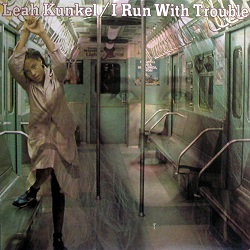Leah Kunkel / I Run With Trouble (1980年)