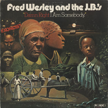 SL_FRED WESLEY and THE JBS_EXORCIST DAMN RIGHT I AM SOMEBODY_20180707